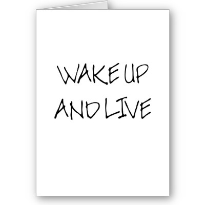 Wake up and live your life!