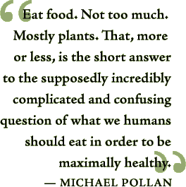 """""""Eat food, not too much, mostly plants"""""""